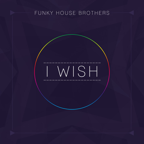 Funky house brothers ver ffentlichen neue single i wish for Funky house tracks