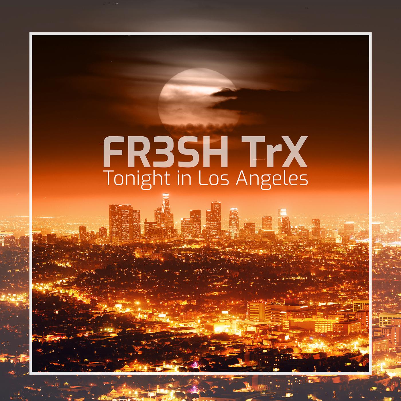 FR3SH TrX Tonight in Los Angeles (Single)